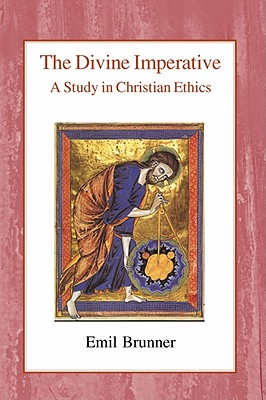 The Divine Imperative: A Study in Christian Ethics - Brunner, Emil, and Wyon, Olive (Translated by)