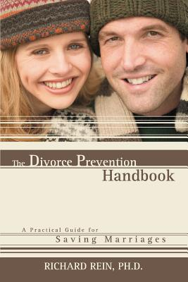 The Divorce Prevention Handbook: A Practical Guide for Saving Marriages - Rein, Ph D Richard