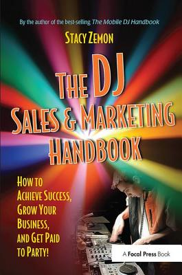 The DJ Sales and Marketing Handbook: How to Achieve Success, Grow Your Business, and Get Paid to Party! - Zemon, Stacy
