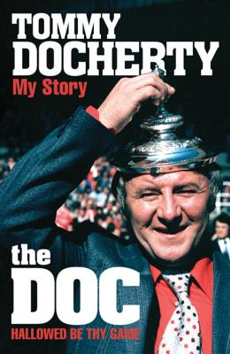 The Doc: My Story: Hallowed Be Thy Game - Docherty, Tommy