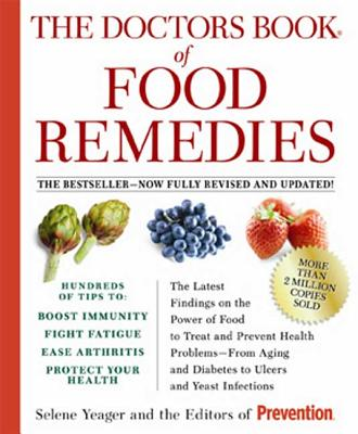 The Doctors Book of Food Remedies: The Latest Findings on the Power of Food to Treat and Prevent Health Problems--From Aging and Diabetes to Ulcers and Yeast Infections - Yeager, Selene