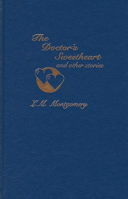 The Doctor's Sweetheart & Other Stories - Montgomery, Lucy Maud