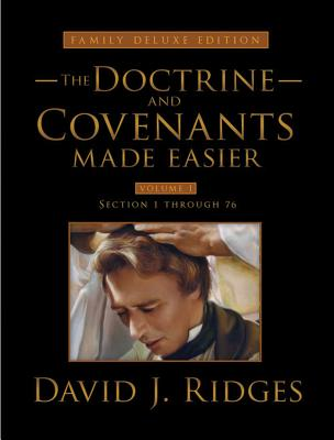 The Doctrine and Covenants Made Easier, Family Edition, Volume 1: Section 1 Through 76 - Ridges, David J.