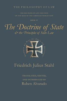The Doctrine of State and the Principles of State Law - Stahl, Friedrich Julius, and Alvarado, Ruben (Translated by)