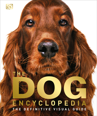 The Dog Encyclopedia: The Definitive Visual Guide - DK