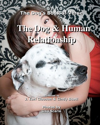 The Dog & Human Relationship: The Dog's Book of Verse - Scott, Cindy, and Scarsi, Lisa (Photographer)