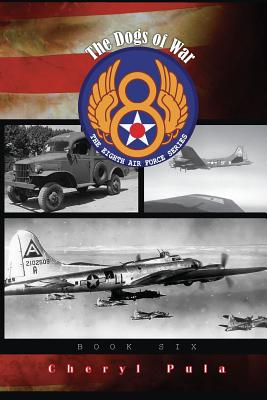 The Dogs of War: : The Eighth Air Force Series, Volume 6 - Pula, Cheryl