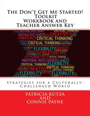 The Don't Get Me Started! Toolkit - Workbook and Teacher Answer Key: Strategies for a Culturally-Challenged World - Kutza, MS Patricia, and Payne, MS Connie