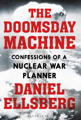 The Doomsday Machine: Confessions of a Nuclear War Planner - Ellsberg, Daniel