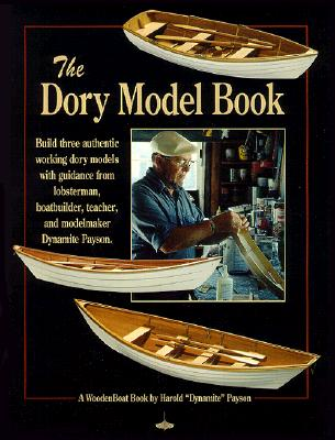 The Dory Model Book A Woodenboat Book Book By Harold Payson 1