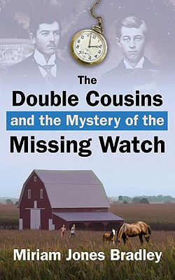 The Double Cousins and the Mystery of the Missing Watch - Bradley, Miriam Jones