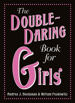 The Double-Daring Book for Girls - Buchanan, Andrea J
