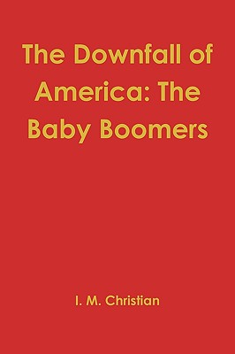 The Downfall of America: The Baby Boomers - Christian, Ian Michael
