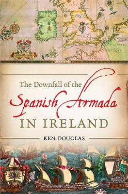 The Downfall of the Spanish Armada in Ireland - Douglas, Ken