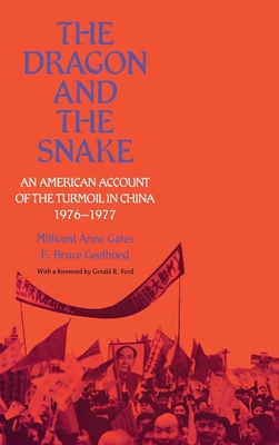 The Dragon and the Snake: An American Account of the Turmoil in China, 1976-1977 - Gates, Millicent Anne, and Geelhoed, E Bruce, and Ford, Gerald R (Foreword by)