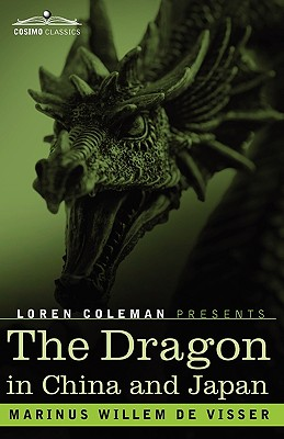 The Dragon in China and Japan - de Visser, M W, and Coleman, Loren (Introduction by)