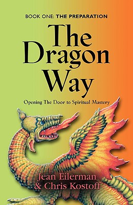 The Dragon Way: Opening the Door to Spiritual Mastery Book I - The Preparation - Eilerman, Jean