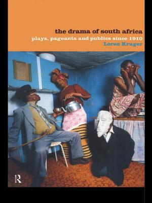 The Drama of South Africa: Plays, Pageants and Publics Since 1910 - Kruger, Loren