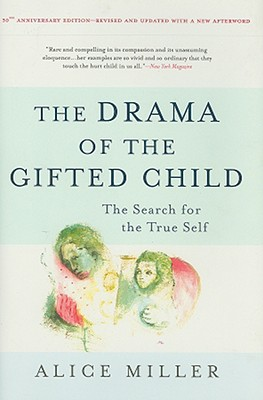 The Drama of the Gifted Child: The Search for the True Self - Miller, Alice (Text by)