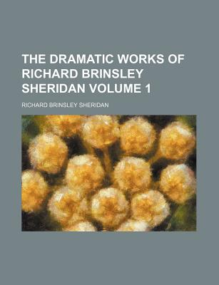 The Dramatic Works of Richard Brinsley Sheridan (Volume 1) - Sheridan, Richard Brinsley