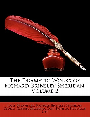 The Dramatic Works of Richard Brinsley Sheridan, Volume 2 - Delapierre, Jules, and Sheridan, Richard Brinsley, and Sigmond, George Gabriel