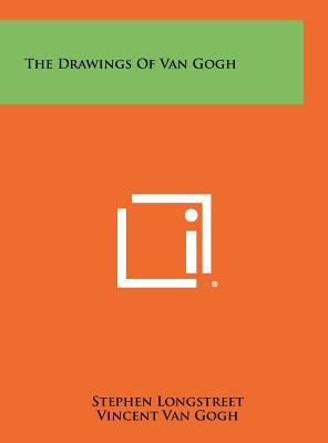 The Drawings of Van Gogh - Longstreet, Stephen (Introduction by)