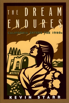 The Dream Endures: California Enters the 1940s - Starr, Kevin