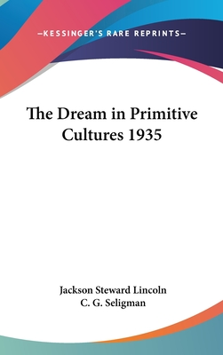 The Dream in Primitive Cultures 1935 - Lincoln, Jackson Steward, and Seligman, C G (Introduction by)