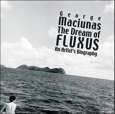 The Dream of Fluxus: George Maciunas: An Artist's Biography - Kellein, Thomas