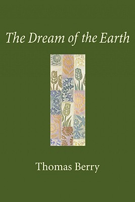 The Dream of the Earth - Berry, Thomas, Professor