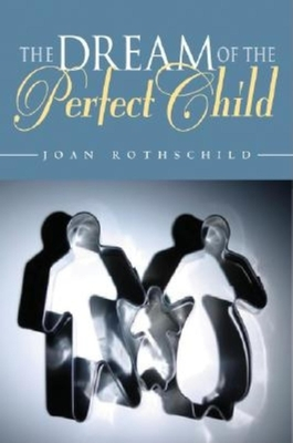 The Dream of the Perfect Child - Rothschild, Joan