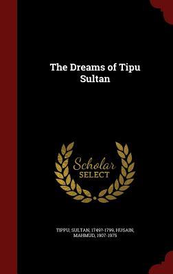 The Dreams of Tipu Sultan - Tippu, Sultan, and Husain, Mahmud