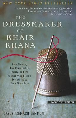 The Dressmaker of Khair Khana: Five Sisters, One Remarkable Family, and the Woman Who Risked Everything to Keep Them Safe - Lemmon, Gayle Tzemach