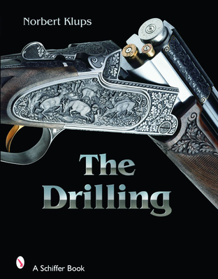 The Drilling Gun: History, Use, and Technology of a Universal Hunting Weapon - Klups, Norbert