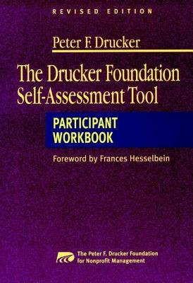 The Drucker Foundation Self-Assessment Tool: Participant Workbook - Drucker Foundation, and Drucker, Peter F (Introduction by), and Peter F Drucker Foundation for Nonprofit Management