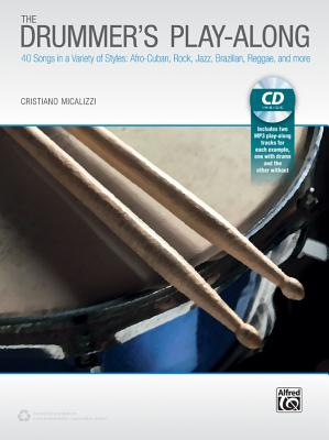 The Drummer's Play-Along: 40 Songs in a Variety of Styles with and Without Drums, Book & CD - Micalizzi, Cristiano