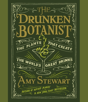 The Drunken Botanist: The Plants That Create the World's Great Drinks - Stewart, Amy, and Marlo, Coleen (Narrator)