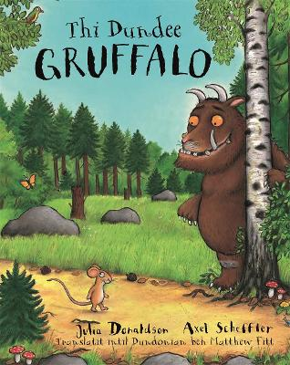 The Dundee Gruffalo - Scheffler, Axel (Illustrator), and Donaldson, Julia, and Fitt, Matthew (Translated by)