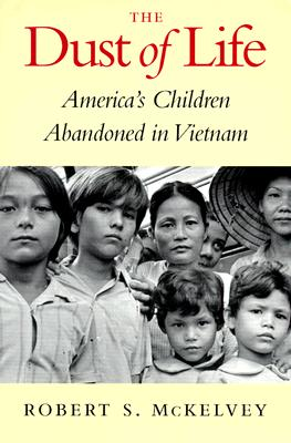 The Dust of Life: America's Children Abandoned in Vietnam - McKelvey, Robert S
