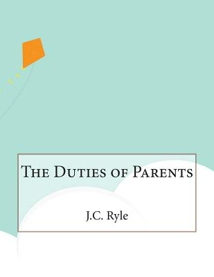The Duties of Parents - Ryle, John Charles, BP.