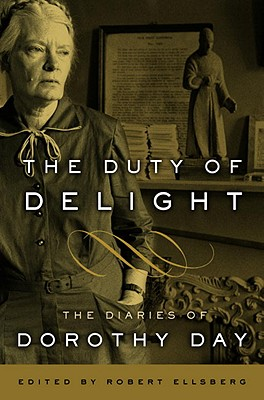 The Duty of Delight: The Diaries of Dorothy Day - Day, Dorothy