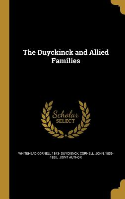 The Duyckinck and Allied Families - Duyckinck, Whitehead Cornell 1843-, and Cornell, John 1839-1926 (Creator)