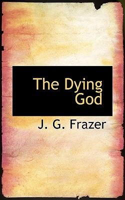 The Dying God - Frazer, J G