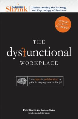 The Dysfunctional Workplace: From Chaos to Collaboration: A Guide to Keeping Sane on the Job - Morris, Peter
