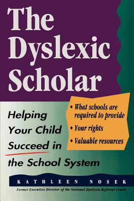 The Dyslexic Scholar: Helping Your Child Achieve Academic Success - Nosek, Kathleen