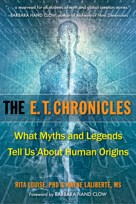 The E.T. Chronicles: What Myths and Legends Tell Us about Human Origins - Louise, Rita, N.D., and Laliberte, Wayne, and Clow, Barbara Hand (Foreword by)