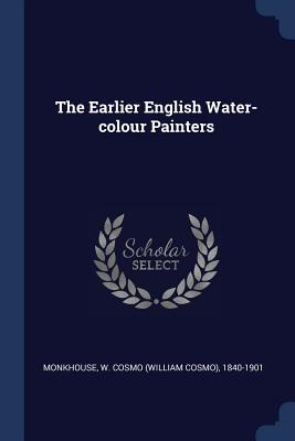 The Earlier English Water-Colour Painters - Monkhouse, W Cosmo (William Cosmo) 184 (Creator)