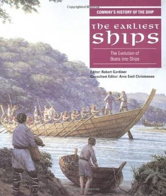 The Earliest Ships: The Evolution of Boats Into Ships - Gardiner, Robert (Editor), and Christensen, Arne E (Editor)