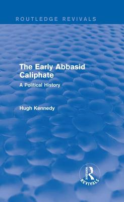 The Early Abbasid Caliphate: A Political History - Kennedy, Hugh