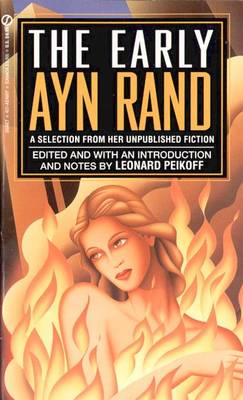 The Early Ayn Rand: A Selection from Her Unpublished Fiction - Rand, Ayn, and Peikoff, Leonard (Editor)
